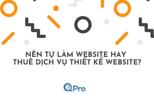 Nên tự làm website hay thuê dịch vụ thiết kế website?